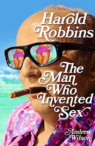 9780747592655: Harold Robbins: The Man Who Invented Sex