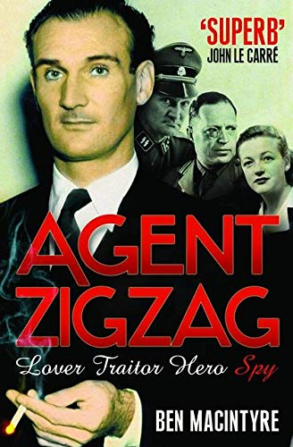 Agent Zigzag: The True Wartime Story of Eddie Chapman: Lover, Traitor, Hero, Spy