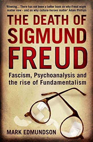 9780747592983: The Death of Sigmund Freud: Fascism, Psychoanalysis and the Rise of Fundamentalism