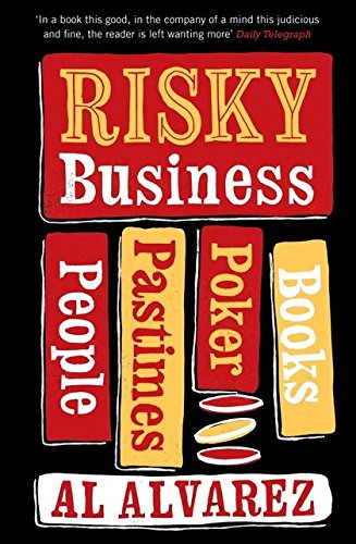 Risky Business: People, Pastimes, Poker and Books: Alvarez, Al