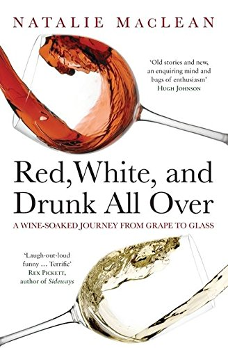 9780747593331: Red, White, and Drunk All Over: A Wine-soaked Journey from Grape to Glass