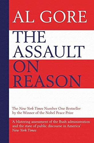 9780747593348: THE ASSAULT ON REASON: HOW THE POLITICS OF BLIND FAITH SUBVERT WISE DECISION-MAKING