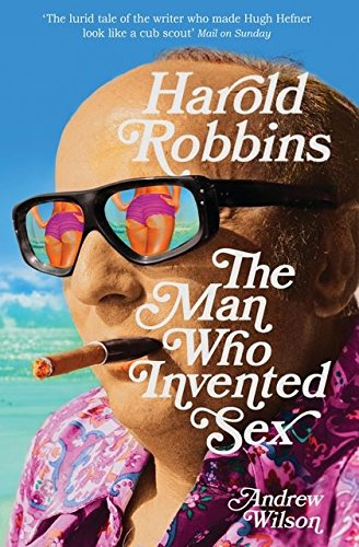 9780747593799: Harold Robbins: The Man Who Invented Sex
