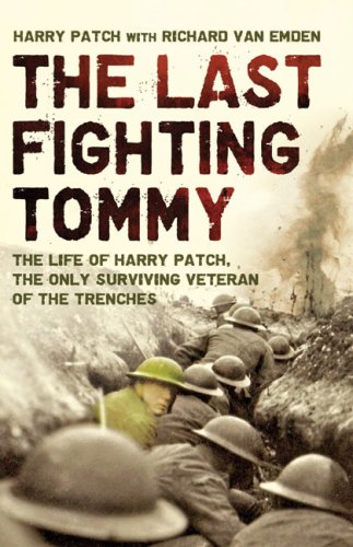 THE LAST FIGHTING TOMMY: THE LIFE OF HARRY PATCH, THE ONLY SURVIVING VETERAN OF THE TRENCHES: Harry...