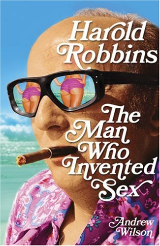 9780747594222: Harold Robbins: The Man Who Invented Sex