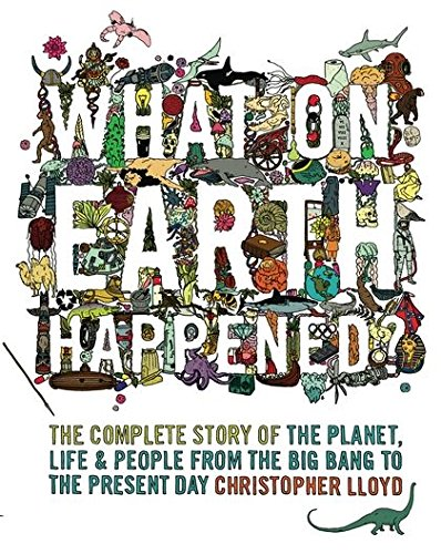 9780747594598: What on Earth Happened?: The Complete Story of the Planet, Life and People from the Big Bang to the Present Day