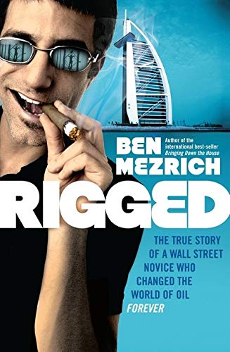 9780747594635: Rigged: The True Story of an Ivy League Kid Who Changed the World of Oil, from Wall Street to Dubai