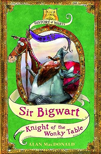 9780747594680: Sir Bigwart: Knight of the Wonky Table (History of Warts)