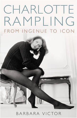 9780747594994: Charlotte Rampling: From Ingenue to Icon
