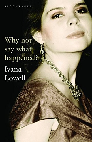 Why Not Say What Happened? : A Memoir: Lowell, Ivana - RARE FOYLES SIGNED FIRST EDITION