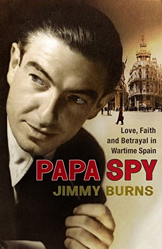 PAPA SPY. Love, Faith and Betrayal in Wartime Spain.