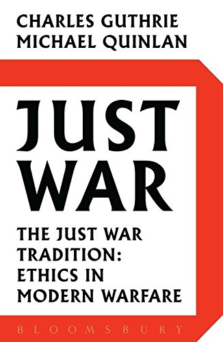 Just War: The Just War Tradition: Ethics in Modern Warfare: Charles Guthrie, Michael Quinlan