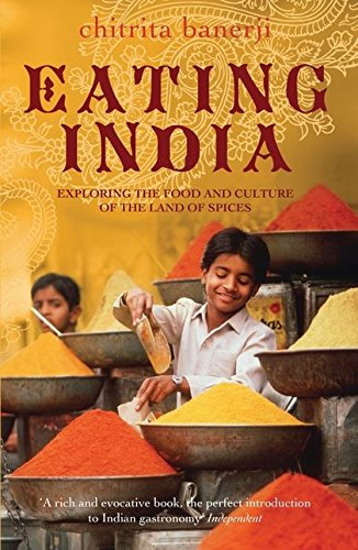 9780747596387: Eating India: Exploring the Food and Culture of the Land of Spices