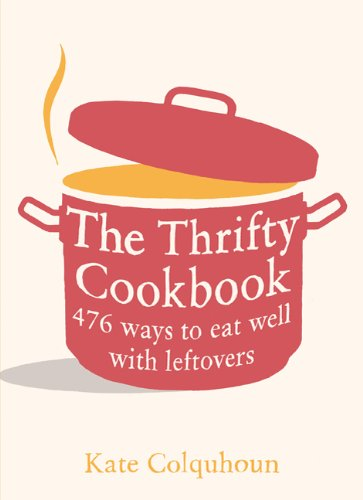 9780747597049: The Thrifty Cookbook: 476 Ways to Eat Well with Leftovers