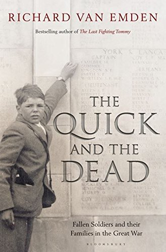 The Quick and the Dead: Fallen Soldiers & Their Families in the Great War: Emden, Richard Van