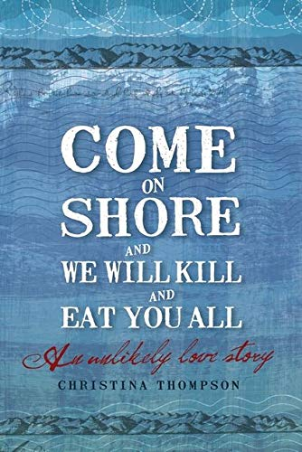 9780747598152: Come on Shore and We Will Kill and Eat You All: An Unlikely Love Story