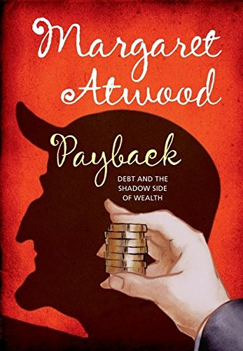 Payback: Debt and the Shadow Side of Wealth (0747598495) by Margaret Atwood