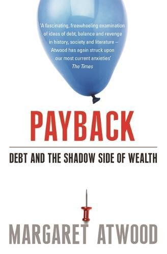9780747598718: Payback: Debt and the Shadow Side of Wealth