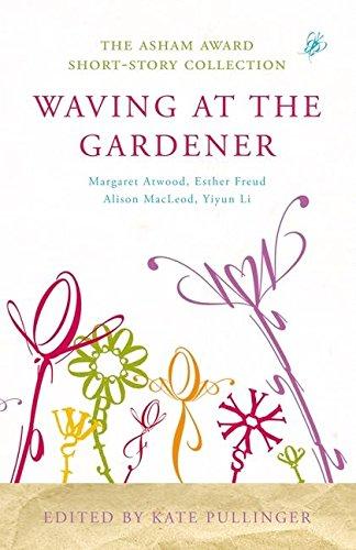 9780747598763: Waving at the Gardener: The Asham Award Short-Story Collection
