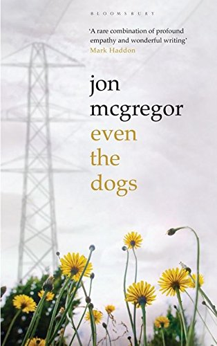 Even the Dogs-SIGNED, DATED & LOCATED FIRST PRINTING: McGregor, Jon