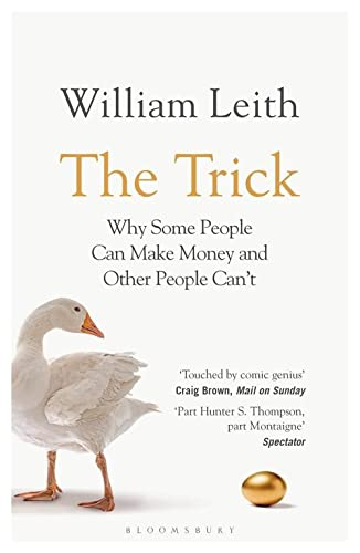 9780747599456: The Trick: Why Some People Can Make Money and Other People Can't