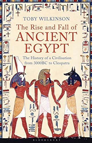 The Rise and Fall of Ancient Egypt. The History of a Civilisation from 3000 BC to Cleopatra.