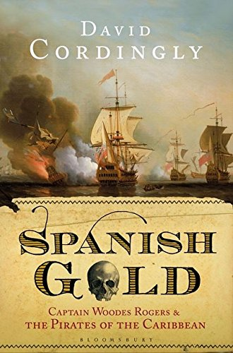 9780747599630: Spanish Gold: Captain Woodes Rogers and the Pirates of the Caribbean