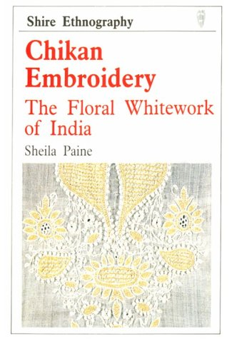 9780747800095: Chikan Embroidery: The Floral Whitework of India (Shire ethnography)