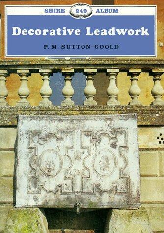 Decorative Leadwork (Shire Library): P.M. Sutton-Goold