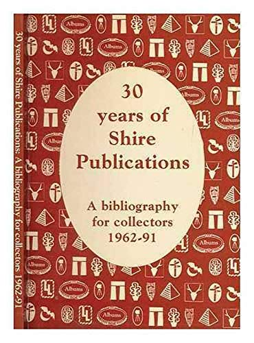 30 Years of Shire Publications: A Bibliography for Collectors, 1962-91