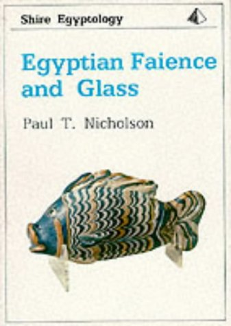 Egyptian Faience and Glass (Shire Egyptology): Paul T. Nicholson