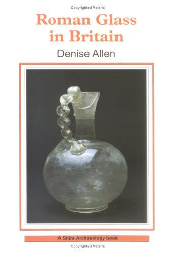 Roman Glass in Britain (Shire Archaeology)