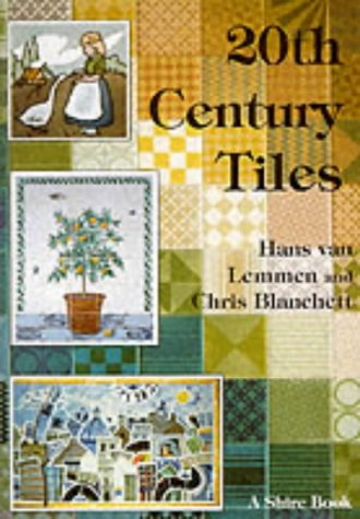Twentieth Century Tiles (Shire Library) (074780401X) by Van Lemmen, Hans