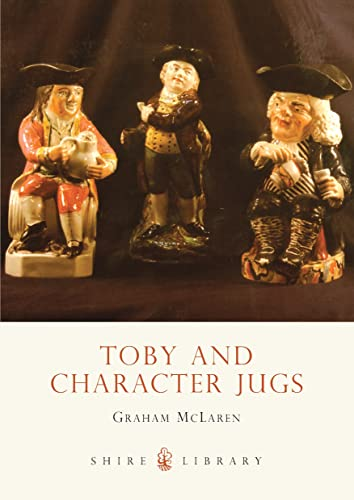 Toby and Character Jugs (Shire Library): Graham McLaren