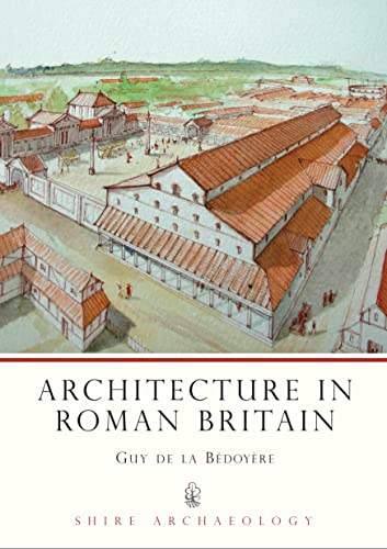 9780747805304: Architecture in Roman Britain (Shire Archaeology)