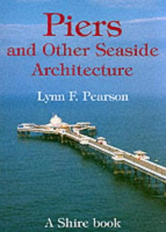 9780747805397: Piers and Other Seaside Architecture (Shire Album)