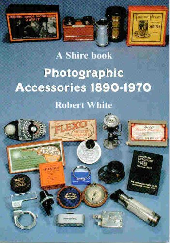 Photographic Accessories 1890-1970 (Shire Library): Robert White
