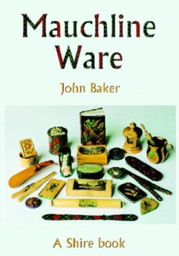 Mauchline Ware: And Associated Scottish Souvenir Ware (Shire Library) (0747805814) by Baker, John