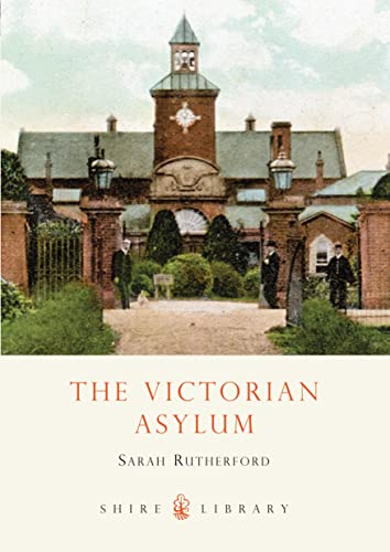 The Victorian Asylum (Shire Library): Rutherford, Sarah