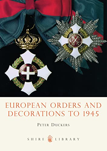 European Orders and Decorations to 1945: Duckers, P