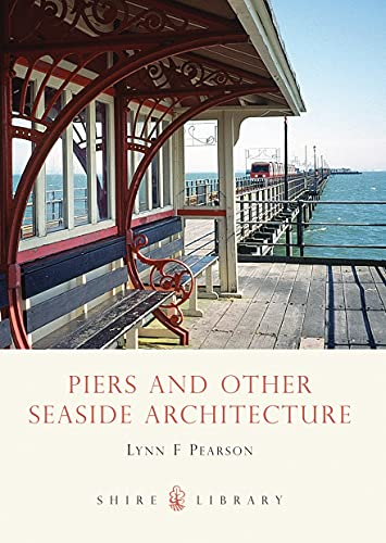 9780747806936: Piers and Other Seaside Architecture (Shire Library)