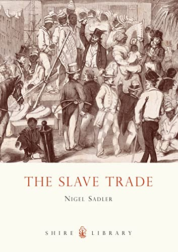 The Slave Trade (Shire Library): Nigel Sadler