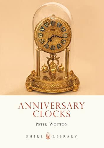 Anniversary Clocks (Shire Library): Wotton, Peter