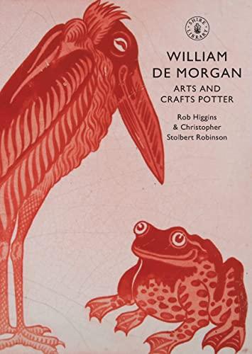 9780747807384: William De Morgan: Arts and Crafts Potter (Shire Library)
