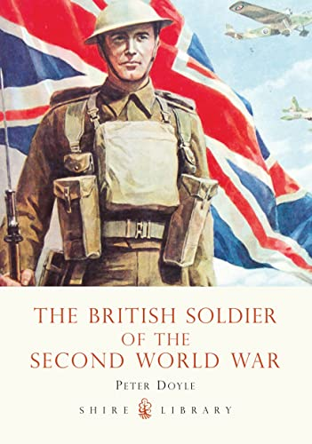 The British Soldier of the Second World War (Shire Library) (0747807418) by Peter Doyle