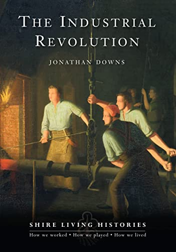 9780747807810: The Industrial Revolution: Britain, 1770–1810 (Shire Living Histories)
