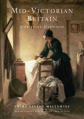 9780747808305: Mid-victorian Britain (Shire Living Histories)
