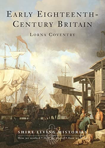 9780747808374: Early Eighteenth-Century Britain (Shire Living Histories)