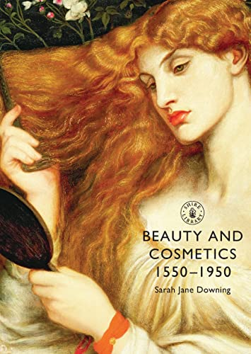 Beauty and Cosmetics 1550-1950 (Shire Library): Downing, Sarah Jane