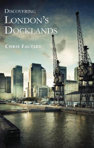 Discovering London's Docklands (Shire Discovering): Christopher Fautley